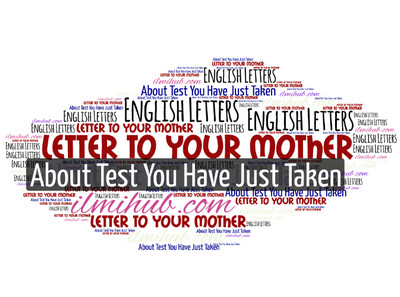 Letter to Your Mother About test you have just taken