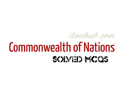 mcqs about Commonwealth of Nations, Solved MCQs on Commonwealth of Nations, Multiple choice questions about Commonwealth of Nations