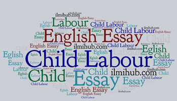 Essay on Child Labour, Child Labour Essay, Essay on Child Labour with Quotations