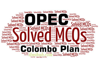 Solved MCQs about OPEC, MCQs about Colombo Plan, MCQs on Organization of Petroleum Exporting Countries