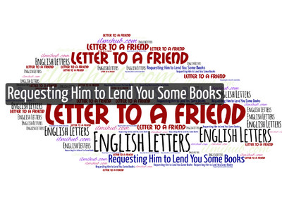 Letter to Your Friend requesting him to lend you some books