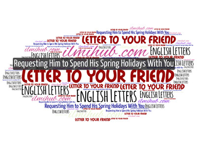Write A Letter To Your Friend Requesting Him To Spend His Spring Holidays With You