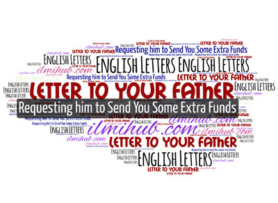 Letter to Your Father Asking Him to Send Some Extra Money to Pay hostel Dues, Informal Letter to Father, Example of Informal Letter to Father