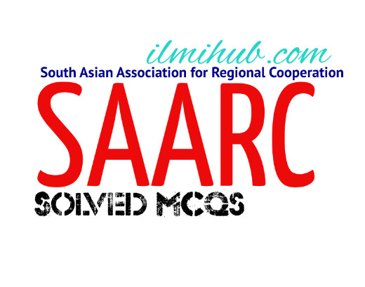 Solved MCQs about SAARC, General Knowledge About SAARC, MCQs and General Knowledge About South Asian Association for Regional Cooperation
