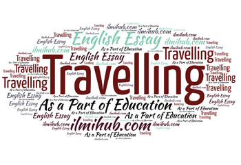 Essay on Travelling, Essay on Travelling as a part of Education