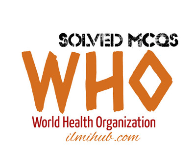 MCQs about World Health Organization, MCQs about WHO, MCQs on WHO