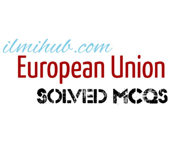 Solved MCQs on European Union, MCQs about European Union, Multiple Choice Questions about European Union