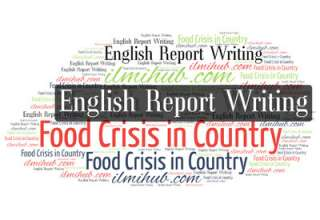Report Writing Example on Food Crisis in our Country, Report to News Editor about Food Crisis in Country