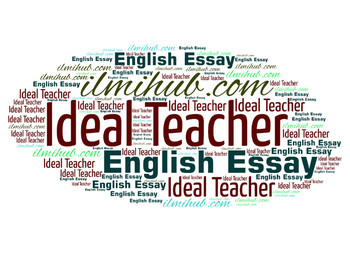 Essay on Qualities of an Ideal Teacher, Ideal Teacher Essay, Qualities of an Ideal Teacher Essay