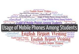 Report on Usage of Mobile Phones Among Students, Report on Misuse of mobile phone among students, report on abuse of mobile phone among students
