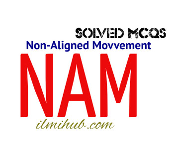 Solved MCQs about NAM, Solved MCQs about Non Aligned Movement, General Knowledge about NAM, GK about NAM