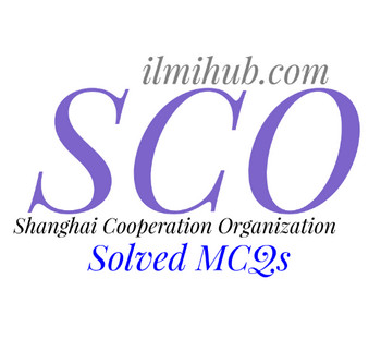 Solved MCQs about SCO, MCQs on SCO, MCQs about Shanghai Cooperation Organization
