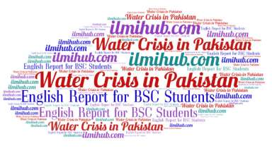 report on Water crisis in Pakistan, report writing on Water Crisis for BSC students, Report Writing Example for BSC Students on Water Crisis in Our Country
