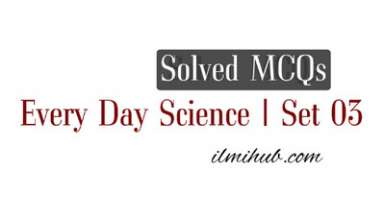 Everyday Science MCQs with Answers, Everyday Science MCQs with Answers for NTS, Everyday Science MCQs with Answers for PPSC