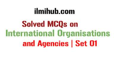 International Organizations test questions, World Organizations MCQs, Solved MCQs about International Organisations, MCQs on International Organisations, Quiz on International Organisations,