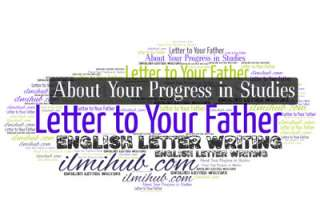 letter to your father about your progress in studies, letter to your father about your Academic Progress