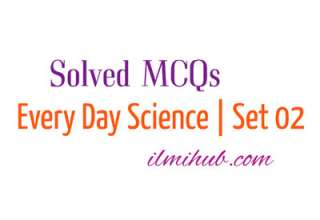 MCQs on Everyday Science, Solved MCQs on Everyday Science, MCQs on Everyday Science for NTS