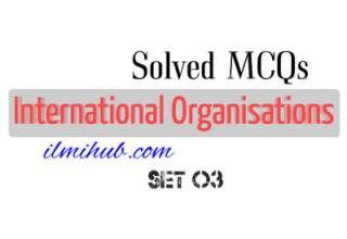 International Organizations Test Questions, Questions about International Organisations, Important Questions on International Organisations, Questions on International Agencies