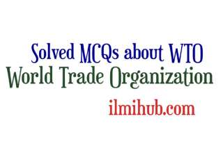 solved mcqs about World Trade Organization, MCQs on WTO, Multiple Choice Questions about NATO