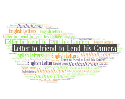 Letter to Your Friend Asking him to Lend You his Camera