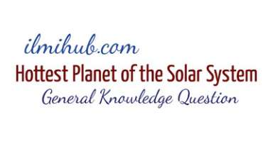Which is the hottest Planet of the Solar System, Why Venus is the hottest planet of the solar system