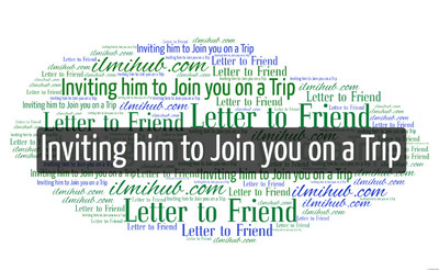 Letter To Your Friend Inviting Him To Join You On A Trip To A Hill Station