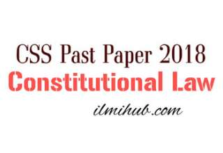Constitutional Law CSS 2018 Paper, Constitutional Law CSS Past Paper