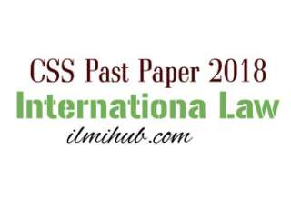 CSS International Law Paper 2018, International Law CSS Past Paper