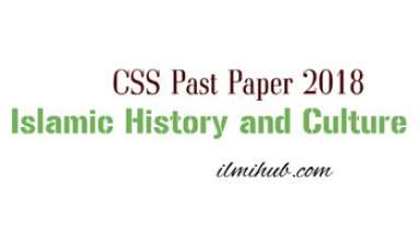 Islamic History and Culture CSS Paper 2018, Islamic History and Culture CSS Past Paper