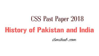 Indo Pak History Past Paper, CSS Indo Pak History Paper 2018
