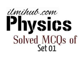 MCQs of Physics, Physics Multiple Choice Questions and Answers