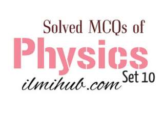 Physics Quiz, Physic Questions and Answers Quiz, Physics General Knowledge MCQs