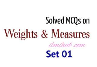 Solved MCQs about Weights and Measures