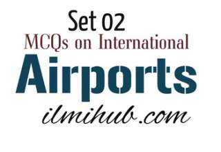 MCQs about International Airports,  Multiple Choice Questions on Famous International Airports, airports, International airports