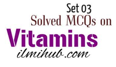 MCQs on Vitamins, Vitamins Objective Type, Objective Type Questions on Vitamins