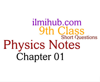 9th Class Physics Chapter 1 Short Questions with Answers - Ilmi Hub