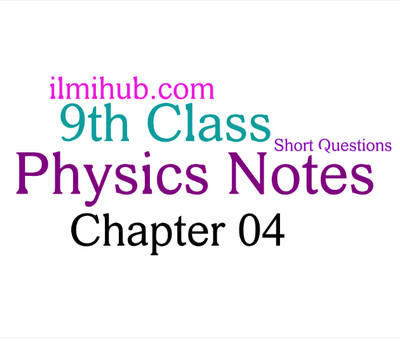 9th Class Physics Chapter 4 Notes - Numerical and Short