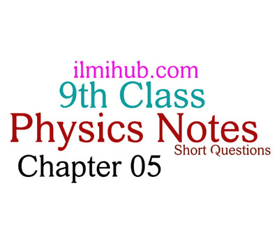 9th Class Physics Chapter 5 Notes – Short Questions and