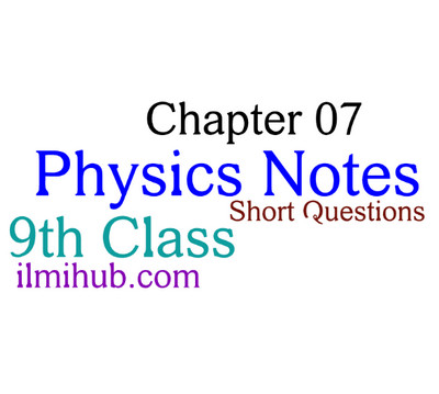 9th Class Physics Chapter 7 Notes, Short Questions, and