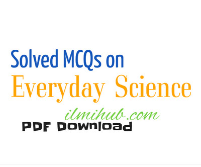 Everyday Science MCQs PDF Download Free - Ilmi Hub