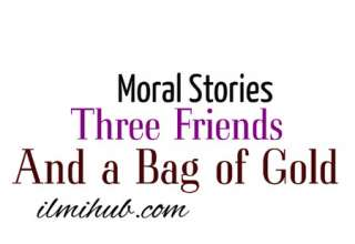 Three Friends and a Bag of Gold Moral Story, story of 3 best friends, a bag of gold sotry for class 11, Moral story about gold