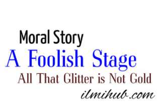 A foolish Stage Story, Moral Story all that glitters is not gold, All that glitters is not gold Story