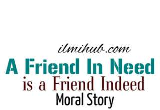 A Friend in need is a friend indeed story, A Friend in need is a friend indeed story with Moral, A Friend in need is a friend indeed story in English