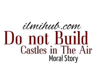 Do not Build Castles in The Air Story, Do not Build Castles in The Air Story with Moral, Do not Build Castles in The Air Story in English