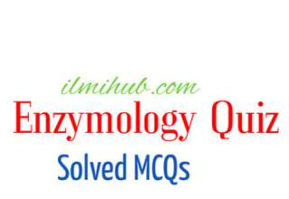 Enzymology Quiz, Enzymology MCQs, Enzymology Multiple Choice Questions with Answers