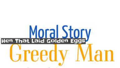 Greedy Man Story, Hen That Laid Golden Eggs Story in English