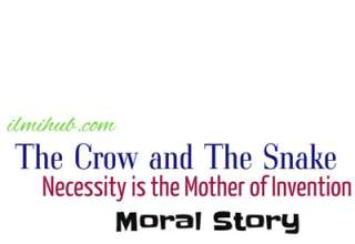 Necessity is the Mother of Invention Story with Moral, The Crow and the Snake Story, Necessity is the Mother of Invention Short Story
