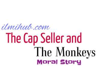 cap seller and the monkeys story, monkeys and the cap seller story, short story of monkey