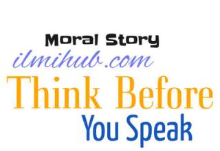 Think before you speak, think before you speak moral story, think before you speak story in english