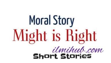 Might is Right Story, Might is Right Story Moral, Might is right Moral Story, Might is Right Story in English Written